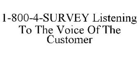 1-800-4-SURVEY LISTENING TO THE VOICE OF THE CUSTOMER