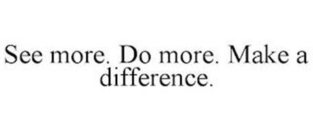 SEE MORE. DO MORE. MAKE A DIFFERENCE.