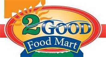 2 GOOD FOOD MART 2 FRESH 2 GO