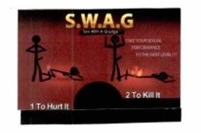 S.W.A.G. SEX WITH A GRUDGE TAKE YOUR SEXUAL PERFORMANCE TO THE NEXT LEVEL!!! 1 TO HURT IT 2 TO KILL IT