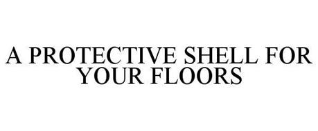 A PROTECTIVE SHELL FOR YOUR FLOORS