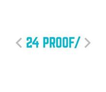< 24 PROOF/ >