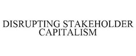 DISRUPTING STAKEHOLDER CAPITALISM