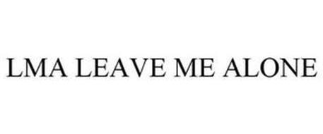 LMA LEAVE ME ALONE