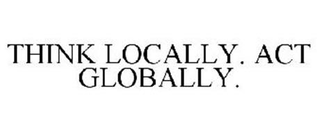 THINK LOCALLY. ACT GLOBALLY.