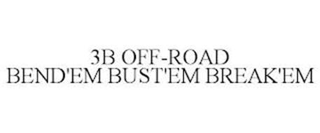 3B OFF-ROAD BEND'EM BUST'EM BREAK'EM