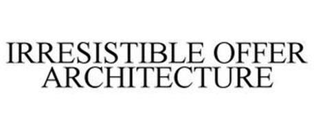 IRRESISTIBLE OFFER ARCHITECTURE