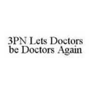 3PN LETS DOCTORS BE DOCTORS AGAIN