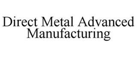 DIRECT METAL ADVANCED MANUFACTURING