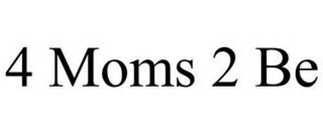 4 MOMS 2 BE