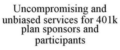 UNCOMPROMISING, UNBIASED SERVICES FOR 401K PLAN SPONSORS AND PARTICIPANTS