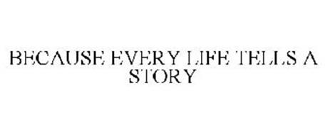 BECAUSE EVERY LIFE TELLS A STORY