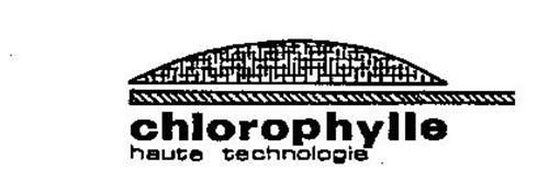 CHLOROPHYLLE HAUTE TECHNOLOGIE