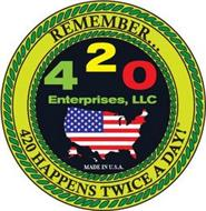 420 ENTERPRISES, LLC REMEMBER...420 HAPPENS TWICE A DAY! MADE IN U.S.A.