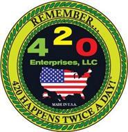 420 ENTERPRISES, LLC REMEMBER...420 HAPPENS TWICE A DAY! MADE IN U.S.A.