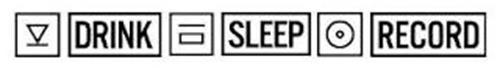 DRINK SLEEP RECORD