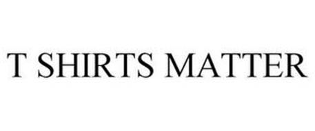 T- SHIRTS MATTER