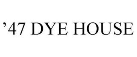 '47 DYE HOUSE