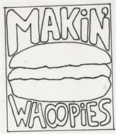 MAKIN' WHOOPIES