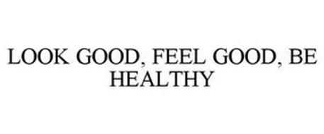 LOOK GOOD FEEL GOOD BE HEALTHY