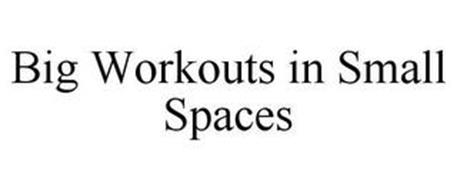 BIG WORKOUTS IN SMALL SPACES
