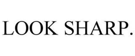 LOOK SHARP.