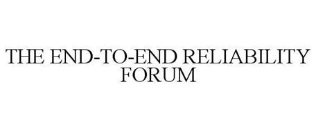 THE END-TO-END RELIABILITY FORUM
