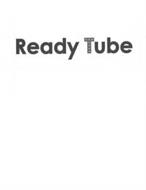 READY TUBE