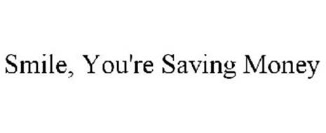 SMILE, YOU'RE SAVING MONEY