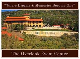 """WHERE DREAMS & MEMORIES BECOME ONE"" THE OVERLOOK THE OVERLOOK EVENT CENTER"