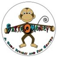 BARREL O MONKEYS A KIDS FITNESS AND FUN CENTER