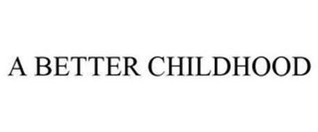 A BETTER CHILDHOOD
