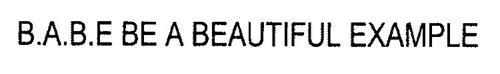 B.A.B.E. BE A BEAUTIFUL EXAMPLE