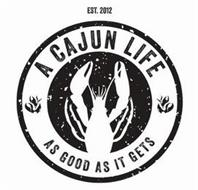 A CAJUN LIFE AS GOOD AS IT GETS EST. 2012
