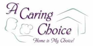 A CARING CHOICE HOME IS MY CHOICE!