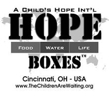 A CHILD'S HOPE INT'L HOPE BOXES FOOD WATER LIFE CINCINNATI, OH - USA WWW.THECHILDRENAREWAITING.ORG