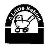 A LITTLE BEHIND