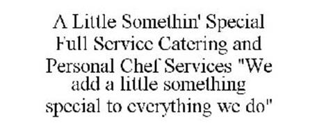"""A LITTLE SOMETHIN' SPECIAL FULL SERVICE CATERING AND PERSONAL CHEF SERVICES """"WE ADD A LITTLE SOMETHING SPECIAL TO EVERYTHING WE DO"""""""
