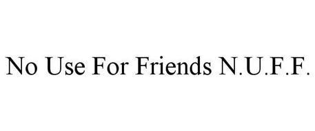 N.U.F.F. -NO USE FOR FRIENDS