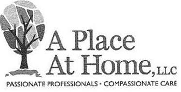 A PLACE AT HOME, LLC PASSIONATE PROFESSIONALS COMPASSIONATE CARE