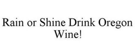RAIN OR SHINE DRINK OREGON WINE!