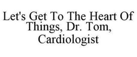 LET'S GET TO THE HEART OF THINGS, DR. TOM, CARDIOLOGIST