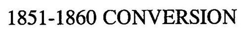 1851-1860 CONVERSION