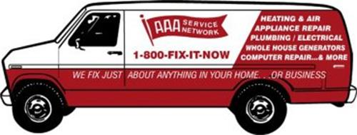 AAA SERVICE NETWORK 1-800-FIX-IT-NOW HEATING & AIR APPLIANCE REPAIR PLUMBING/ELECTRICAL WHOLE HOUSE GENERATORS COMPUTER REPAIR...& MORE WE FIX JUST ABOUT ANYTHING IN YOUR HOME...OR BUSINESS