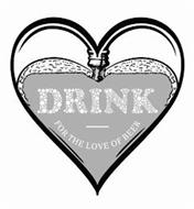 DRINK FOR THE LOVE OF BEER