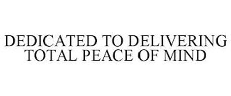 DEDICATED TO DELIVERING TOTAL PEACE OF MIND