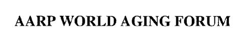 AARP WORLD AGING FORUM