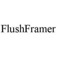 FLUSHFRAMER