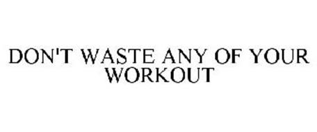 DON'T WASTE ANY OF YOUR WORKOUT