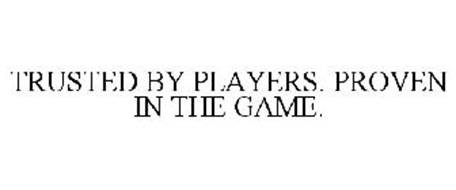 TRUSTED BY PLAYERS. PROVEN IN THE GAME.